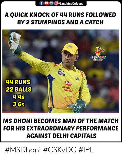 delhi: f。団@)/LaughingColours  A QUICK KNOCK OF 44 RUNS FOLLOWED  BY 2 STUMPINGS AND A CATCH  4 RUNS  22 BALLS  Mut  Grong  36s  MS DHONI BECOMES MAN OF THE MATCH  FOR HIS EXTRAORDINARY PERFORMANCE  AGAINST DELHI CAPITALS #MSDhoni #CSKvDC #IPL