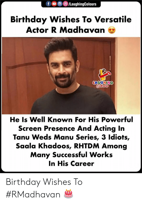 versatile: f。O  )/LaughingColours  Birthday Wishes To Versatile  Actor R Madhavan e  LAUGHING  He Is Well Known For His Powerful  Screen Presence And Acting In  Tanu Weds Manu Series, 3 ldiots,  Saala Khadoos, RHTDM Among  Many Successful Works  In His Career Birthday Wishes To #RMadhavan 🎂