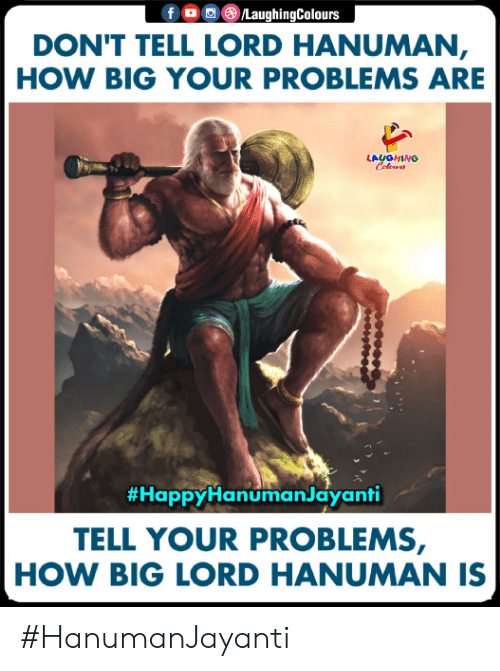 Hanuman: f 0 ()/LaughingColours  DON'T TELL LORD HANUMAN  HOW BIG YOUR PROBLEMS ARE  LAUGHING  #HappyHanumanJayanti  TELL YOUR PROBLEMS,  HOW BIG LORD HANUMAN IS #HanumanJayanti