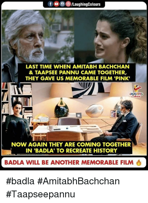Amitabh Bachchan: f  (8)/LaughingColours  a  LAST TIME WHEN AMITABH BACHCHAN  & TAAPSEE PANNU CAME TOGETHER,  THEY GAVE US MEMORABLE FILM 'PINK  AUGHING  TV  NOW AGAIN THEY ARE COMING TOGETHER  IN 'BADLA' TO RECREATE HISTORY  訓  BADLA WILL BE ANOTHER MEMORABLE FILM #badla #AmitabhBachchan #Taapseepannu