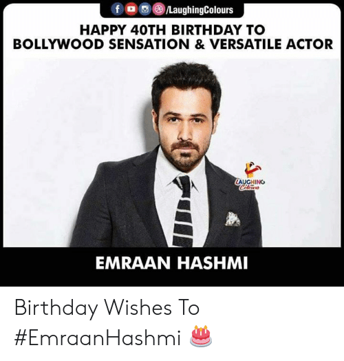 versatile: f a ()/LaughingColours  HAPPY 40TH BIRTHDAY TO  BOLLYWOOD SENSATION & VERSATILE ACTOR  AUGHING  EMRAAN HASHMI Birthday Wishes To #EmraanHashmi 🎂