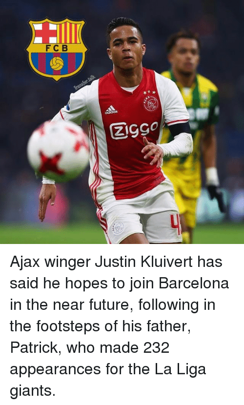 Memes, 🤖, and Ajax: F C B  CZUgge Ajax winger Justin Kluivert has said he hopes to join Barcelona in the near future, following in the footsteps of his father, Patrick, who made 232 appearances for the La Liga giants.