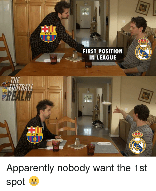 Apparently, Memes, and 🤖: F C B  FIRST POSITION  IN LEAGUE  THE  FOOTBAL  FCB Apparently nobody want the 1st spot 😬