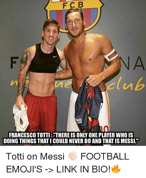 """Francesco Totti: F C B  KO  FRANCESCO TOTTI: THEREIS ONLY ONE PLAYER WHO IS  DOING THINGS THATI COULD NEVERDOAND THATISMESSI."""" Totti on Messi 👏🏻 FOOTBALL EMOJI'S -> LINK IN BIO!🔥"""