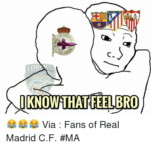 Feels Bro: F C B  LA COB  I KNO  THAT FEEL BRO 😂😂😂  Via : Fans of Real Madrid C.F.  #MA