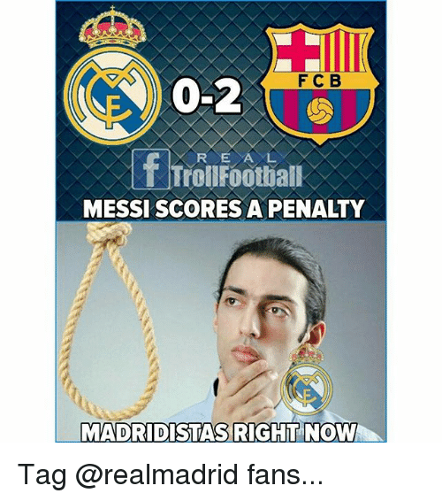 Memes, Messi, and 🤖: F C B  RE A L  MESSI SCORES A PENALTY  MADRIDISTAS RIGHT NOW Tag @realmadrid fans...