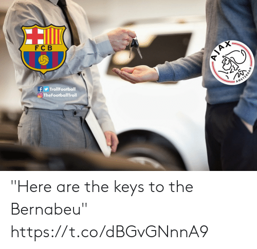 "the keys: F C B  TrollFootball  O TheFootballTroll  AMSTE ""Here are the keys to the Bernabeu"" https://t.co/dBGvGNnnA9"