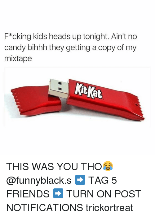 Candy, Friends, and Head: F*cking kids heads up tonight. Ain't no  candy bihhh they getting a copy of my  mixtape  at THIS WAS YOU THO😂 @funnyblack.s ➡️ TAG 5 FRIENDS ➡️ TURN ON POST NOTIFICATIONS trickortreat