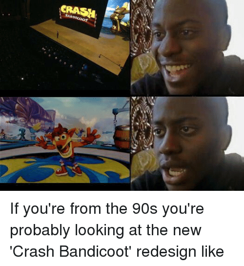 Crash Bandicoot, Memes, and 🤖: F  CRASH If you're from the 90s you're probably looking at the new 'Crash Bandicoot' redesign like
