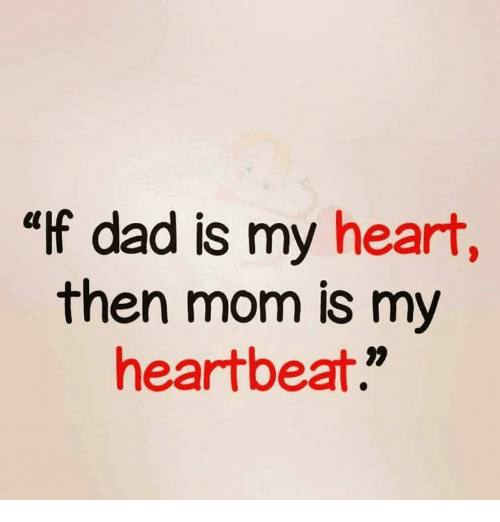 """Dad, Memes, and Heart: """"f dad is my heart,  then mom is my  heartbeat."""""""