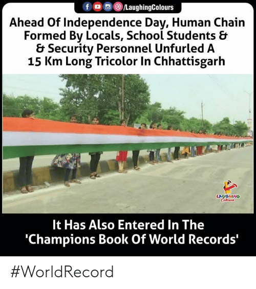 records: f G/LaughingColours  Ahead Of Independence Day, Human Chain  Formed By Locals, School Students &  & Security Personnel Unfurled A  15 Km Long Tricolor In Chhattisgarh  LAUGHING  Colours  It Has Also Entered In The  'Champions Book Of World Records' #WorldRecord