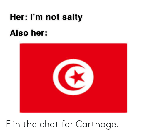 carthage: F in the chat for Carthage.