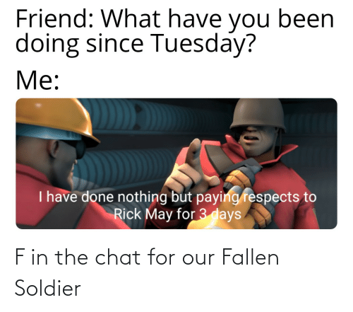 soldier: F in the chat for our Fallen Soldier