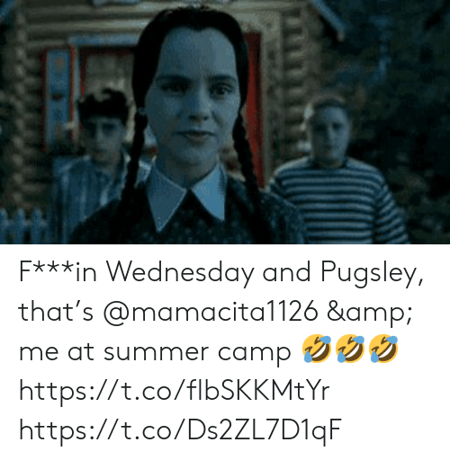 camp: F***in Wednesday and Pugsley, that's @mamacita1126 & me at summer camp 🤣🤣🤣 https://t.co/flbSKKMtYr https://t.co/Ds2ZL7D1qF