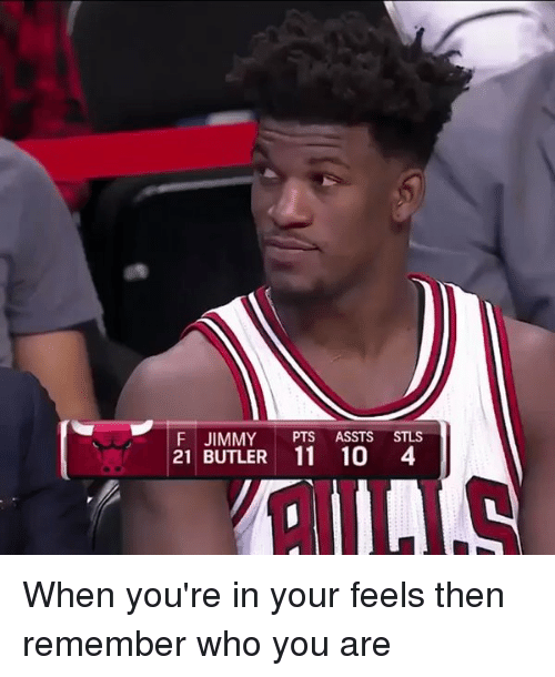Blackpeopletwitter, Butler, and Pts: F JIMMY  PTS ASSTS  STLS  21 BUTLER 11 10 4 When you're in your feels then remember who you are