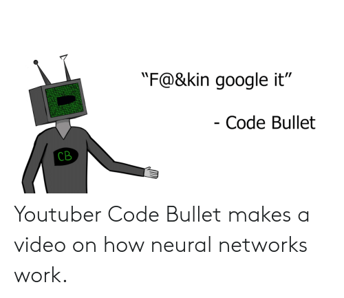 "networks: ""F@&kin google it""  Code Bullet  CB Youtuber Code Bullet makes a video on how neural networks work."