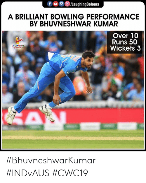 Bowling: f /LaughingColours  A BRILLIANT BOWLING PERFORMANCE  BY BHUVNESHWAR KUMAR  Over 10  Runs 50  Wickets 3  LAUGHING  Cleurs  A #BhuvneshwarKumar #INDvAUS #CWC19