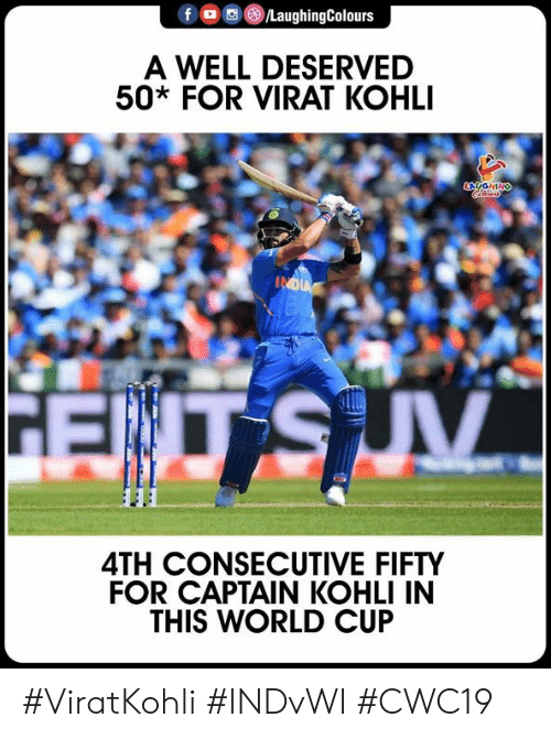 World Cup: f  /LaughingColours  A WELL DESERVED  50* FOR VIRAT KOHLI  CngGHING  INDIA  V  4TH CONSECUTIVE FIFTY  FOR CAPTAIN KOHLI IN  THIS WORLD CUP #ViratKohli #INDvWI #CWC19