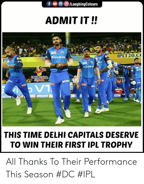 delhi: f/LaughingColours  ADMIT IT!!  lPLT20.α  DAIKIN  1S  on  THIS TIME DELHI CAPITALS DESERVE  TO WIN THEIR FIRST IPL TROPHY All Thanks To Their Performance This Season #DC #IPL