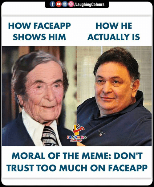 Dont Trust: f  /LaughingColours  HOW FACEAPP  HOW HE  SHOWS HIM  ACTUALLY IS  LAUGHING  Colers  MORAL OF THE MEME: DON'T  TRUST TOO MUCH ON FACEAPP
