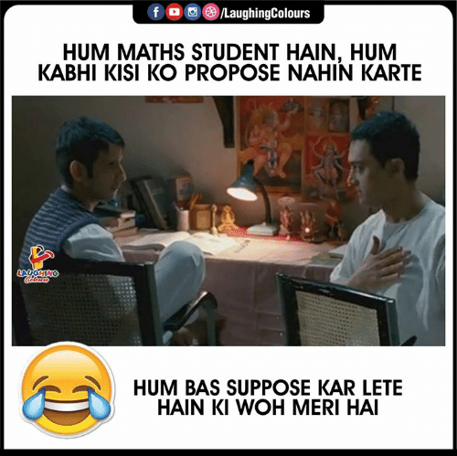 propose: f /LaughingColours  HUM MATHS STUDENT HAIN, HUM  KABHI KISI KO PROPOSE NAHIN KARTE  LAUGHING  Colours  HUM BAS SUPPOSE KAR LETE  HAIN KI WOH MERI HAI