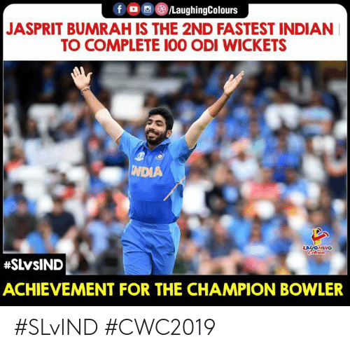 odi: f /LaughingColours  JASPRIT BUMRAH IS THE 2ND FASTEST INDIAN  TO COMPLETE 100 ODI WICKETS  TINDIA  LAUGHING  Clews  #SLVSIND  ACHIEVEMENT FOR THE CHAMPION BOWLER #SLvIND #CWC2019
