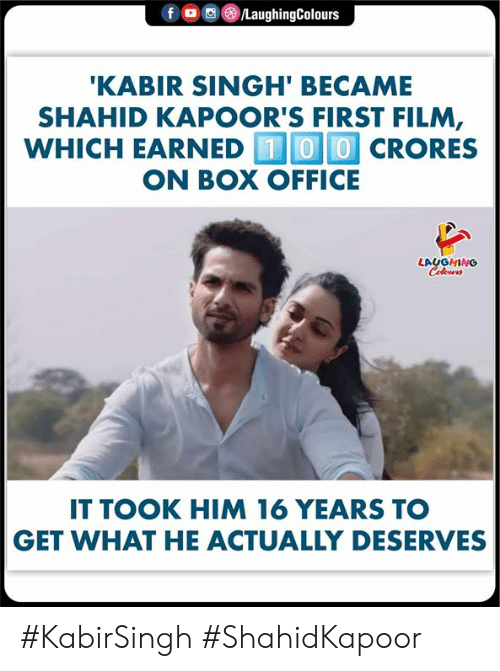 earned: f  /LaughingColours  'KABIR SINGH' BECAME  SHAHID KAPOOR'S FIRST FILM,  WHICH EARNED 00CRORES  ON BOX OFFICE  LAUGHING  Celeurs  IT TOOK HIM 16 YEARS TO  GET WHAT HE ACTUALLY DESERVES #KabirSingh #ShahidKapoor