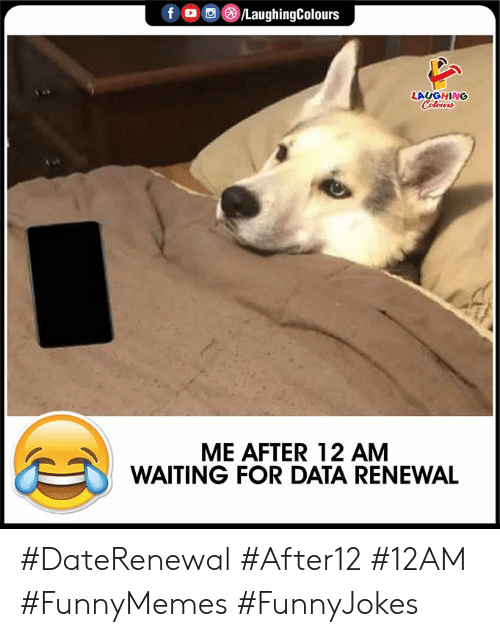 Indianpeoplefacebook: f /LaughingColours  LAUGHING  Colours  ME AFTER 12 AM  WAITING FOR DATA RENEWAL #DateRenewal #After12 #12AM #FunnyMemes #FunnyJokes