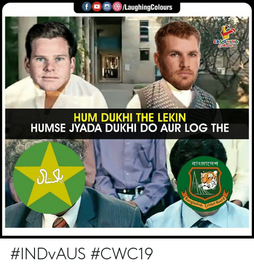 Cricket, Indianpeoplefacebook, and Board: f /LaughingColours  LAUGHING  lewrs  HUM DUKHI THE LEKIN  HUMSE JYADA DUKHI DO AUR LOG THE  atratc  Bangladesh  Cricket Board #INDvAUS #CWC19