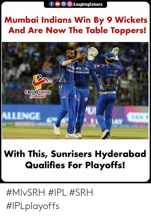 indians: f/LaughingColours  Mumbai Indians Win By 9 Wickets  And Are Now The Table Toppers!  SU SAMSUNG  cotors  LAUGHING  INGE  With This, Sunrisers Hyderabad  Qualifies For Playoffs! #MIvSRH #IPL #SRH #IPLplayoffs