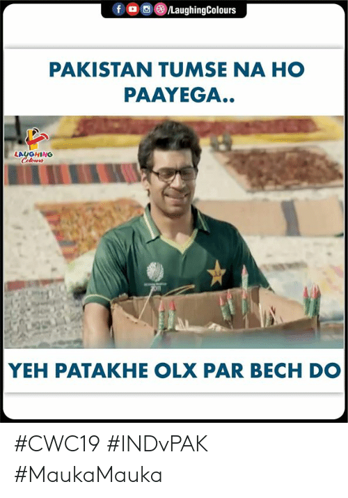 Yeh: f  /LaughingColours  PAKISTAN TUMSE NA HO  PAAYEGA..  LAUGHING  Colouns  YEH PATAKHE OLX PAR BECH DO #CWC19 #INDvPAK #MaukaMauka