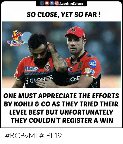 Best But: f  /LaughingColours  SO CLOSE, YET SO FAR!  LAUGHING  IPU  GIONEE  Gl  ONE  ONE MUST APPRECIATE THE EFFORTS  BY KOHLI & CO AS THEY TRIED THEIR  LEVEL BEST BUT UNFORTUNATELY  THEY COULDN'T REGISTER A WIN #RCBvMI #IPL19