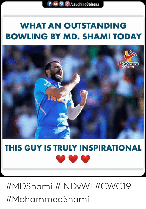 Bowling: f  LaughingColours  WHAT AN OUTSTANDING  BOWLING BY MD. SHAMI TODAY  LAYGHING  Colours  THIS GUY IS TRULY INSPIRATIONAL #MDShami #INDvWI #CWC19 #MohammedShami