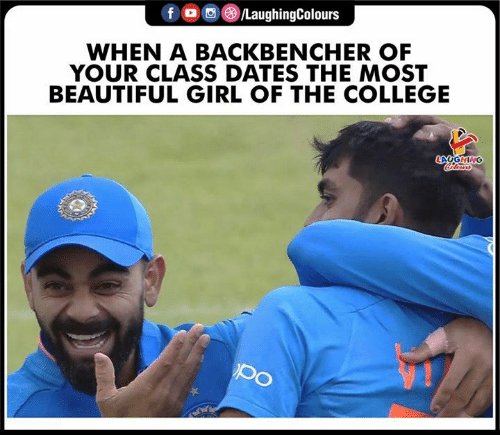 the most beautiful girl: f /LaughingColours  WHEN A BACKBENCHER OF  YOUR CLASS DATES THE MOST  BEAUTIFUL GIRL OF THE COLLEGE  LAUGHING  Clers
