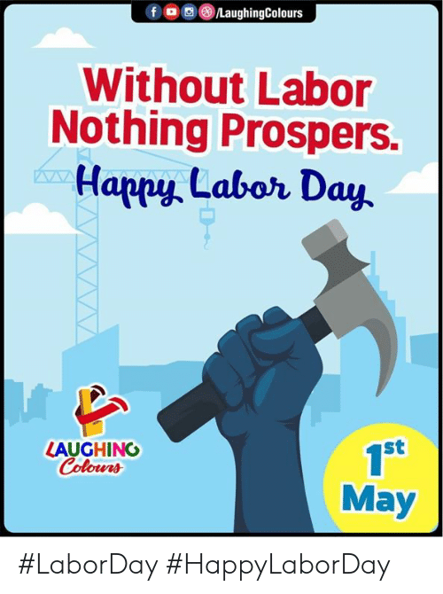 Labor Day: f LaughingColours  Without Labor  Nothing Prospers.  Happy Labor Day  st  1S  May  LAUGHING  Colour #LaborDay #HappyLaborDay