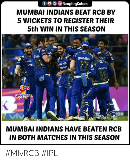 Sams: f O/LaughingColours  MUMBAI INDIANS BEAT RCB BY  5 WICKETS TO REGISTER THEIR  5th WIN IN THIS SEASON  goibibo  SAMS  USUNG  LAUGHING  MUMBAI INDIANS HAVE BEATEN RCB  IN BOTH MATCHES IN THIS SEASON #MIvRCB #IPL