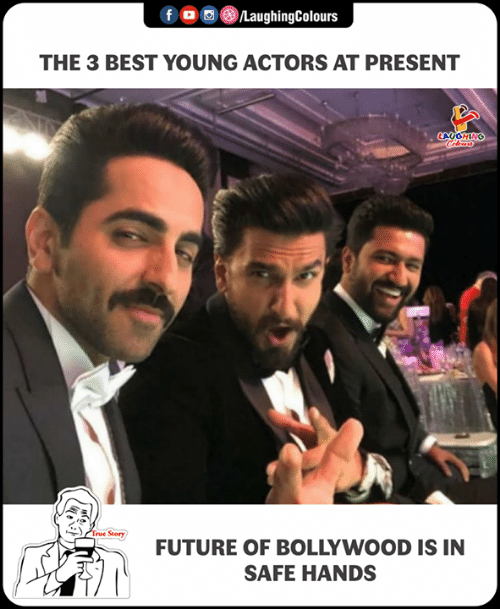 Bollywood: f o  /LaughingColours  THE 3 BEST YOUNG ACTORS AT PRESENT  LAUGHING  Tue Story  FUTURE OF BOLLYWOOD IS IN  SAFE HANDS