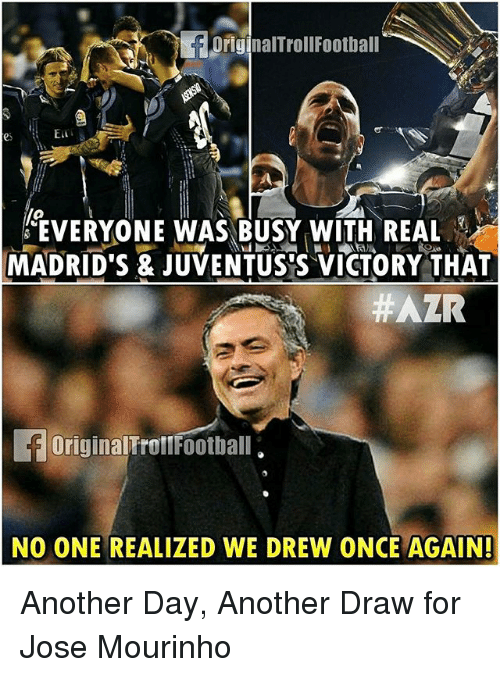 Football, Memes, and Real Madrid: F originalTroll Football  ELL  EVERYONE WAS BUSY WITH REAL  MADRID S & JUVENTUSOS VICTORY THAT  #AZR  Original FrollFootball.  NO ONE REALIZED WE DREW ONCE AGAIN! Another Day, Another Draw for Jose Mourinho