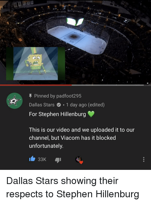 Dallas Stars: f Pinned by padfoot295  Dallas Stars1 day ago (edited)  For Stephen Hillenburg  This is our video and we uploaded it to our  channel, but Viacom has it blocked  unfortunately.