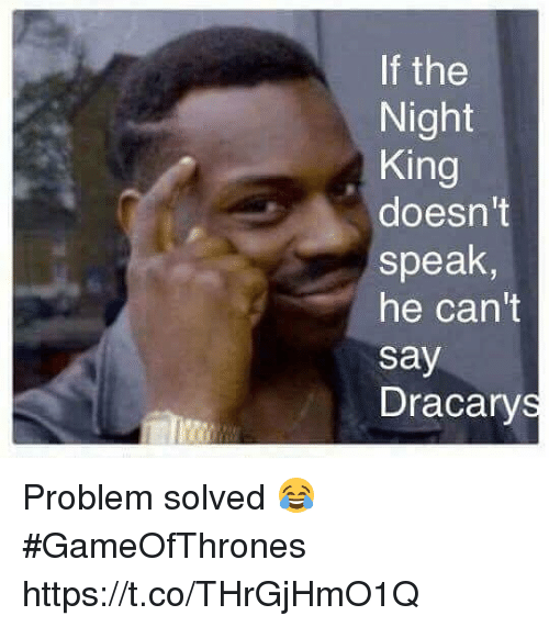 Gameofthrones, King, and Kings: f the  Night  King  doesn't  speak  he can't  say  Dracarys Problem solved 😂 #GameOfThrones https://t.co/THrGjHmO1Q