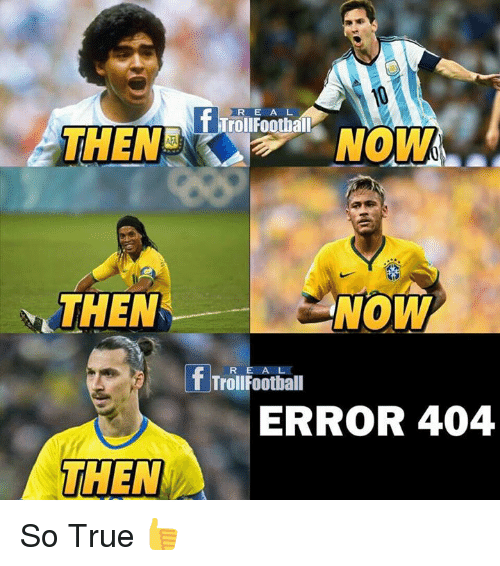 Memes, 🤖, and Trolls: f Troll E A L  THENE  NOW  NOW  THEN  f Troll E A L  Football  R ERROR 404  THEN So True 👍