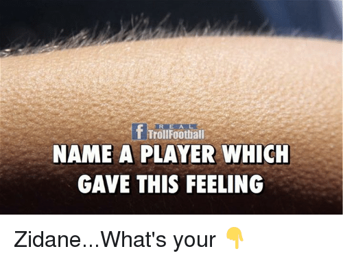 Football, Memes, and Troll: f Troll Football  NAME A PLAYER WHICH  GAVE THIS FEELING Zidane...What's your 👇