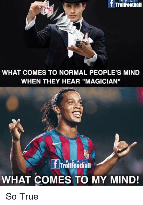 "Memes, 🤖, and Magician: f Troufoothall  WHAT COMES TO NORMAL PEOPLES MIND  WHEN THEY HEAR ""MAGICIAN""  R E A L  T Troll Football  WHAT COMES TO MY MIND! So True"
