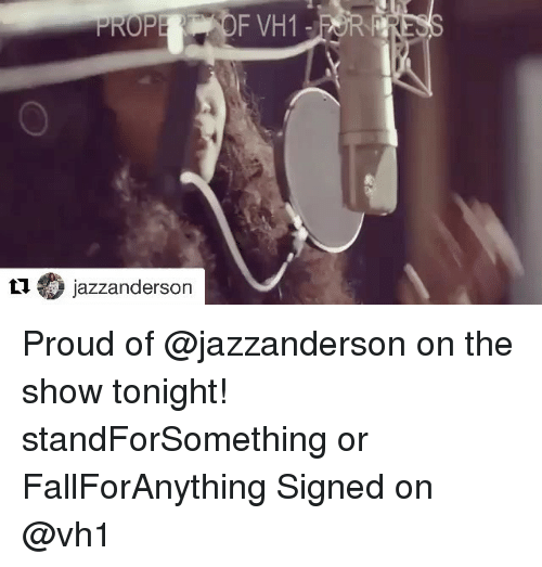 Memes, Proud, and 🤖: F VH1-FR  11 jazzanderson Proud of @jazzanderson on the show tonight! standForSomething or FallForAnything Signed on @vh1