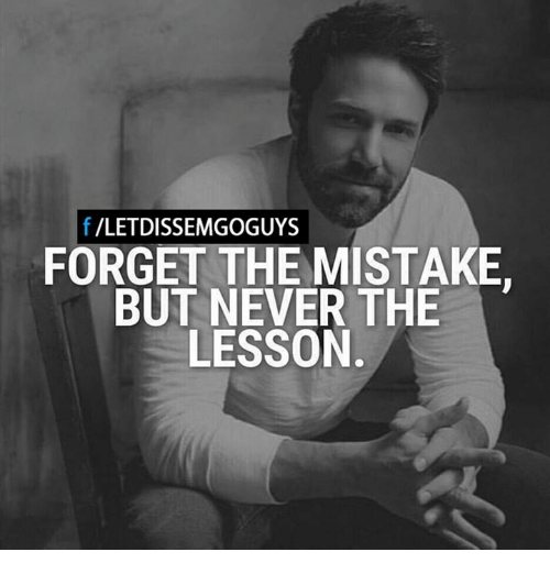 memes: f VLETDISSEMGOGUYS  FORGET THE MISTAKE.  BUT NEVER THE  LESSON.