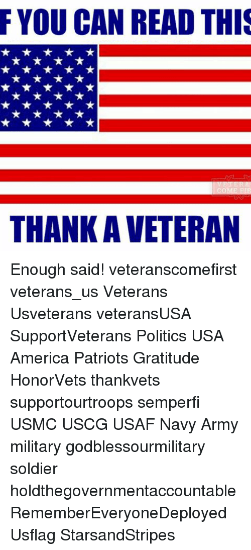 enough said: F YOU CAN READ THIS  THANK AVETERAN Enough said! veteranscomefirst veterans_us Veterans Usveterans veteransUSA SupportVeterans Politics USA America Patriots Gratitude HonorVets thankvets supportourtroops semperfi USMC USCG USAF Navy Army military godblessourmilitary soldier holdthegovernmentaccountable RememberEveryoneDeployed Usflag StarsandStripes