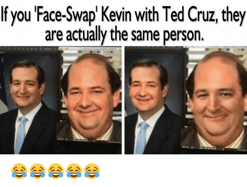 Ted, Ted Cruz, and Face Swap: f you Face-Swap Kevin with Ted Cruz, they  are actually the same person. 😂😂😂😂😂