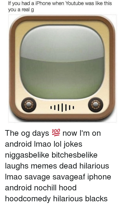 Laughing Meme: f you had a iPhone when Youtube was like this  you a real g The og days 💯 now I'm on android lmao lol jokes niggasbelike bitchesbelike laughs memes dead hilarious lmao savage savageaf iphone android nochill hood hoodcomedy hilarious blacks