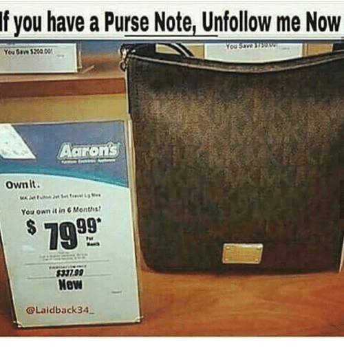Memes, 🤖, and Own: f you have a Purse Note, Unfollow me Now  Aarons  Ownit.  You own in 6Monthst  GOLaidback34