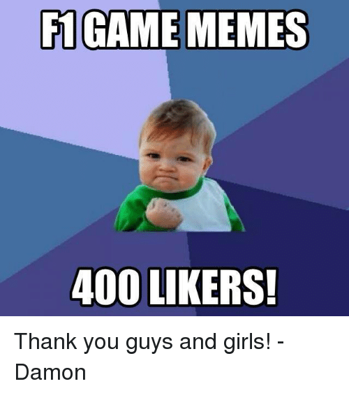 Girls, Meme, and Memes: F1 GAME MEMES  400 LIKERS! Thank you guys and girls!  -Damon
